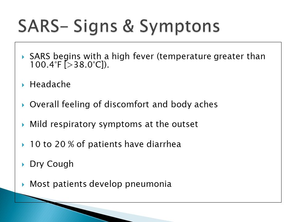 SARS- Signs & Symptons SARS begins with a high fever (temperature greater than 100.4°F [>38.0°C]).